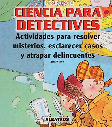 Ciencia para detectives/ Science for Detectives: Actividades para resolver misterios, esclarecer casos y atrapar delincuentes/ Solving Mysteries ... Criminals (Pura Ciencia) (Spanish Edition) by Albatros/Argentina