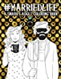Married Life: A Snarky Adult Coloring Book (Humorous Coloring Books For Grown-Ups)