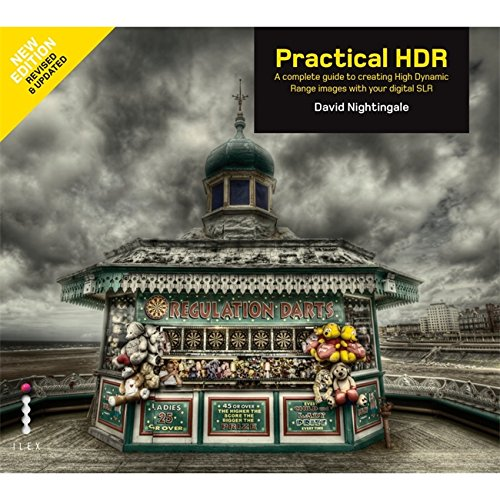 BOOK Practical HDR: The Complete Guide to Creating High Dynamic Range Images with Your Digital SLR TXT