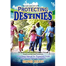 Protecting Destinies: A strategy manual for protecting youth against homosexual predators