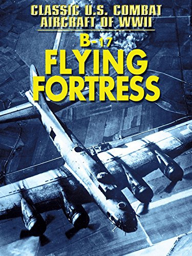 Classic U.S. Combat: B-17 Flying Fortress - Military Aircraft Bomber