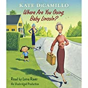 Where Are You Going, Baby Lincoln?: Tales from Deckawoo Drive, Volume Three | Kate DiCamillo