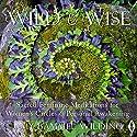 Wild & Wise: Sacred Feminine Meditations for Women's Circles & Personal Awakening Speech by Amy Bammel Wilding Narrated by Amy Bammel Wilding