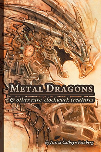 Metal Dragons & Other Rare Clockwork Creatures: A Field Guide (Dragons & Other Rare Creatures) by [Feinberg, Jessica]