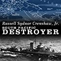 South Pacific Destroyer: The Battle for the Solomons from Savo Island to Vella Gulf Audiobook by Russell Sydnor Crenshaw Narrated by Alan Bomar Jones