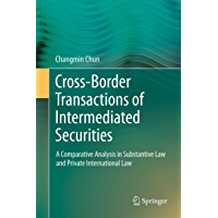 Cross-border Transactions of Intermediated Securities: A Comparative Analysis in Substantive Law and Private International Law (English Edition)