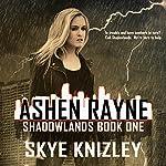 Ashen Rayne: Shadowlands, Book 1 | Skye Knizley