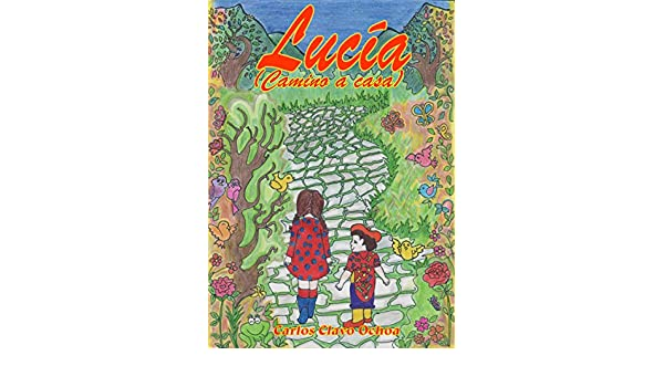 Amazon.com: Lucía: Camino a casa (Spanish Edition) eBook: Carlos Clavo Ochoa: Kindle Store