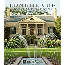 Longue Vue House and Gardens: The Architecture, Interiors, and Gardens of New Orleans' Most Celebrated Estate