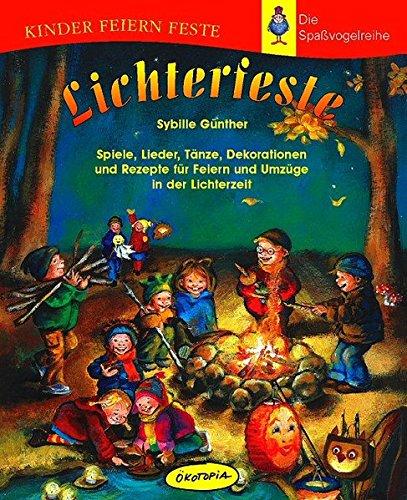 Lichterfeste: Spiele, Lieder, Tänze, Dekorationen und Rezepte für Feiern und Umzüge in der Lichterzeit (Kinder feiern Feste - Die Spassvogelreihe)
