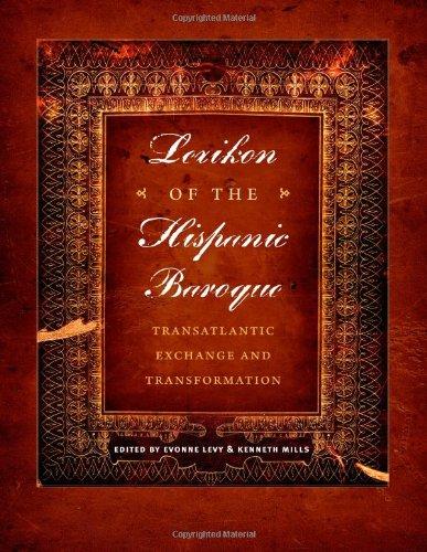 Lexikon of the Hispanic Baroque: Transatlantic Exchange and Transformation (Joe R. and Teresa Lozano Long Series in Lati