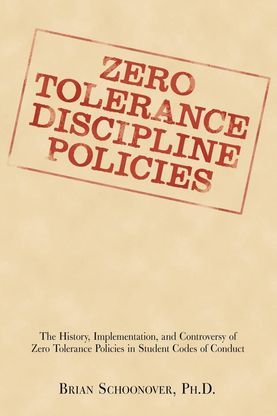 Zero Tolerance Discipline Policies  The History Implementation And Controversy Of Zero Tolerance Policies In Student Codes Of Conduct