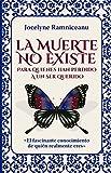 LA MUERTE NO EXISTE: PARA QUIENES HAN PERDIDO A UN SER QUERIDO (Spanish Edition)