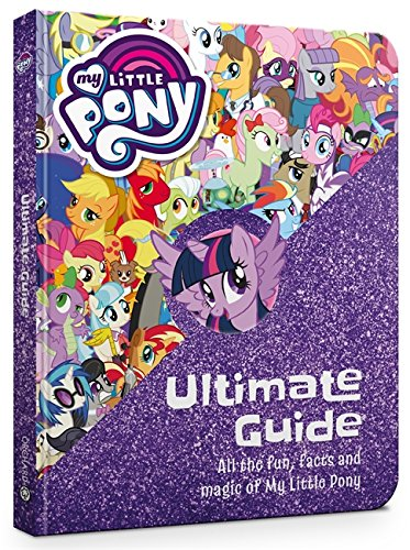 (The Ultimate Guide: All the Fun, Facts and Magic of My Little)