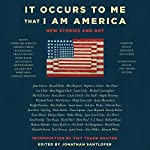 It Occurs to Me That I Am America: New Stories and Art | Richard Russo,Joyce Carol Oates,Neil Gaiman,Lee Child,Mary Higgins Clark,Jonathan Santlofer - foreword,Viet Thanh Nguyen - introduction