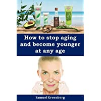 How to stop aging and become younger at any age