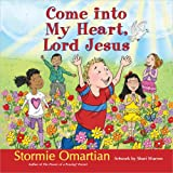 Come into My Heart, Lord Jesus, Stormie Omartian, 0736950680