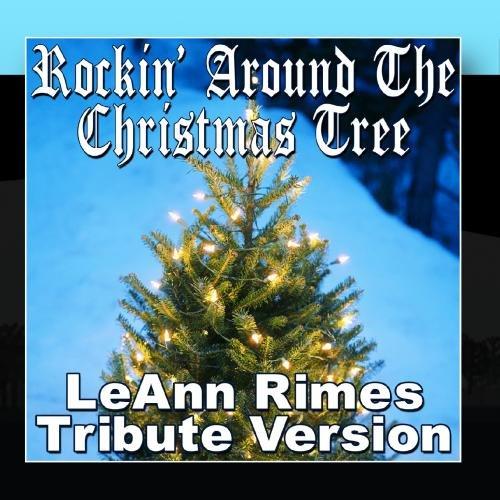 Rockin' Around The Christmas Tree - LeAnn Rimes Tribute Version