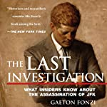 The Last Investigation: A Former Federal Investigator Reveals the Conspiracy to Kill JFK | Gaeton Fonzi
