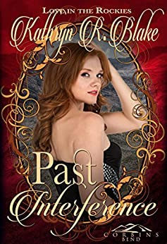 Past Interference: A Corbin's Bend Valentine's Day Novella (Love in the Rockies Book 3) by [Blake, Kathryn R.]