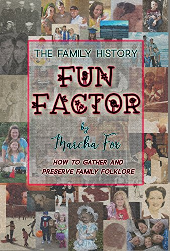 The Family History Fun Factor: How to Gather and Preserve Family Folklore by [Fox, Marcha]