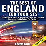 The Best of England for Tourists - 2nd Edition: The Ultimate Guide of England's Sites, Restaurants, Shopping, and Beaches for Tourists! |  Getaway Guides