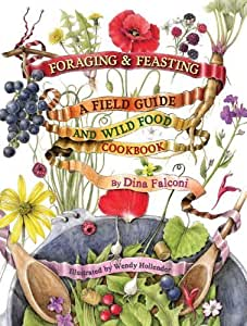 Foraging & Feasting: A Field Guide and Wild Food Cookbook