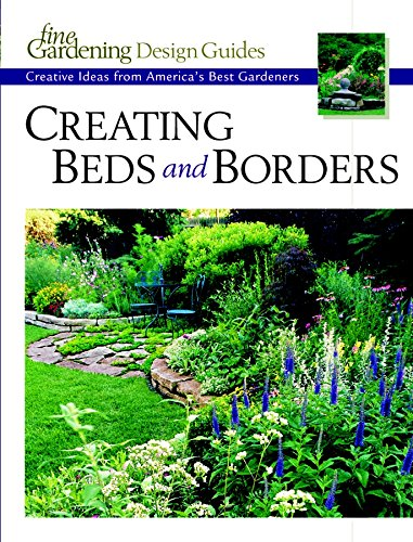 Creating Beds and Borders: Creative Ideas from America's Best Gardeners (Fine Gardening Design Guides)
