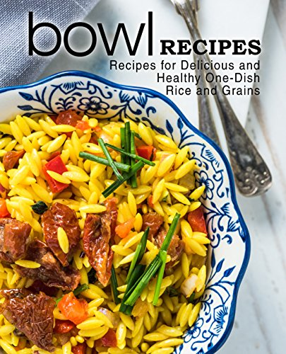 Bowl Recipes: Recipes for Delicious and Healthy One-Dish Rice and Grains by BookSumo Press