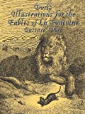 Doré's Illustrations for the Fables of la Fontaine, Gustave Doré and Jean De La Fontaine, 0486429776