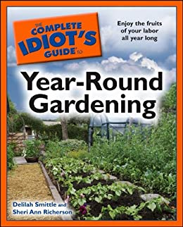 The Complete Idiot's Guide to Year-Round Gardening (Complete Idiot's Guides (Lifestyle Paperback)) by [Smittle, Delilah, Richerson, Sheri]