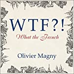 WTF?!: What the French | Olivier Magny