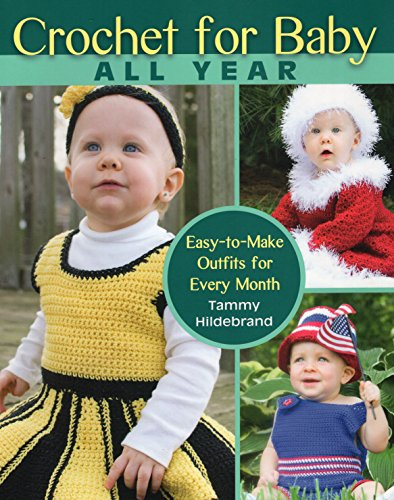 Crochet for Baby All Year: Easy-to-Make Outfits for Every Month