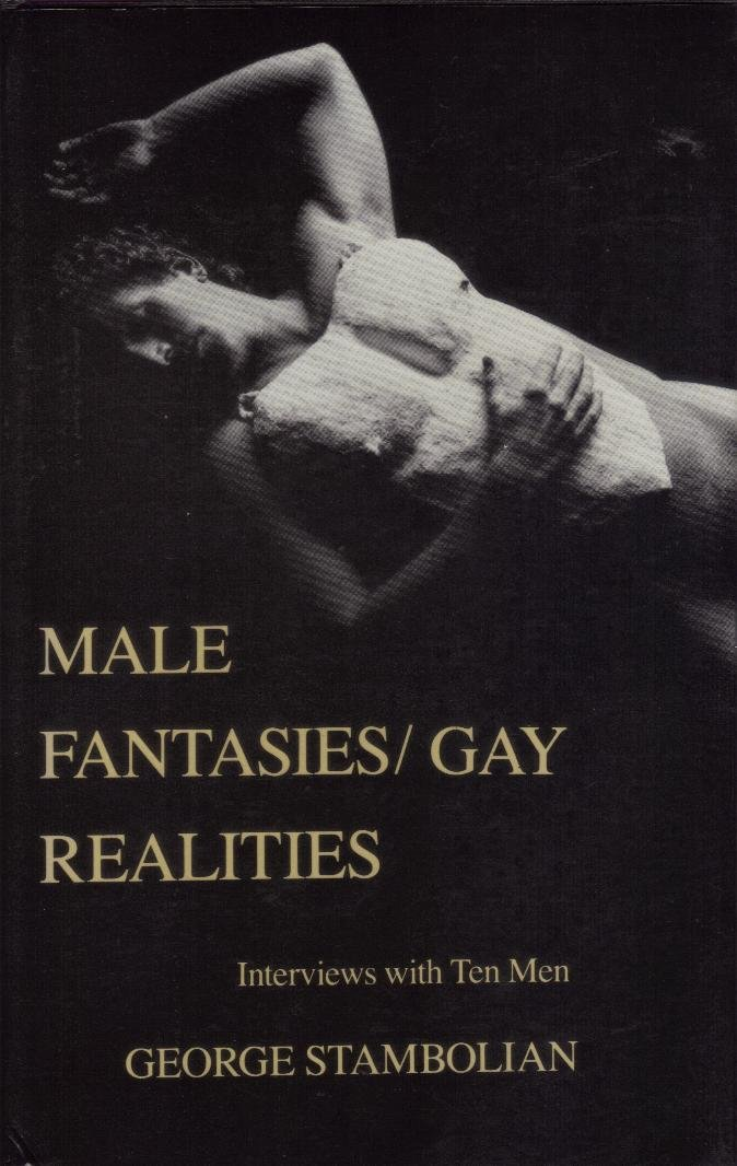 Male fantasies/gay realities: Interviews with ten men, Stambolian, George