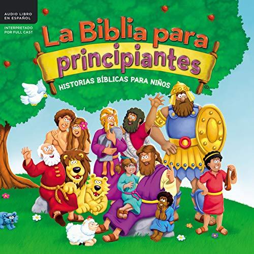 La Biblia para principiantes [Beginner's Bible]: Historias bíblicas para niños [Biblical Stories for ()