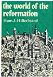 The World of the Reformation, Hans Joachim Hillerbrand, 0684135345