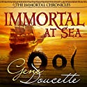 Immortal at Sea: The Immortal Chronicles, Book 1 Audiobook by Gene Doucette Narrated by Steve Carlson
