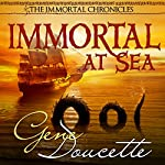 Immortal at Sea: The Immortal Chronicles, Book 1 | Gene Doucette