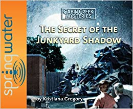 The Secret Of The Junkyard Shadow (Cabin Creek Mysteries)  [Audiobook,CD,Unabridged]