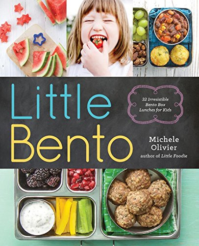 Little Bento: 32 Irresistible Bento Box Lunches for Kids by Michele Olivier