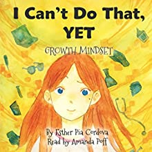 I Can't Do That, Yet: Growth Mindset Audiobook by Esther Pia. Cordova Narrated by Amanda Poff