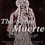 The Santa Muerte: The Origins, History, and Secrets of the Mexican Folk Saint   Gustavo Vazquez-Lozano,Charles River Editors