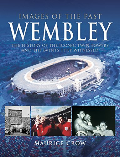 Images of the Past: Wembley: The History of the Iconic Twin Towers and the Events They Witnessed