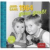Jahrgang 1964 ganz groß!: Zum 50. Geburtstag - eine Zeitreise in die 60er, 70er und 80er