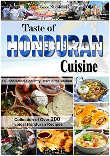 Taste of Honduran Cuisine (Latin American Cuisine Book 12) by Goce Nikolovski