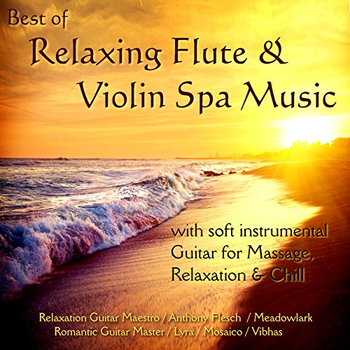 (Best of Relaxing Flute & Violin Spa Music: With Soft Instrumental Guitar... Relaxation & Chill)