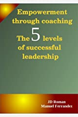 Empowerment through coaching: The 5 levels of successful leadership Kindle Edition