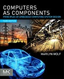Computers as Components, Third Edition: Principles of Embedded Computing System Design (The Morgan Kaufmann Series in Computer Architecture and Design) - Marilyn Wolf (0123884365)