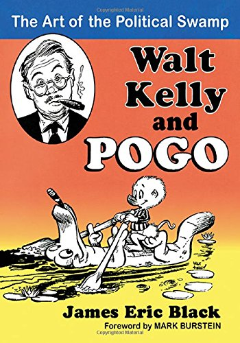 Walt Kelly and Pogo: The Art of the Political Swamp (Walt Kelly Art)