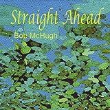Straight Ahead by Bob Mchugh